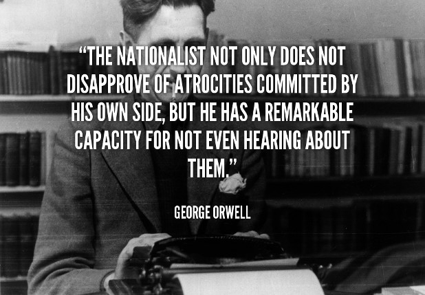 george orwell essay on nationalism The key thing to understand about this essay by orwell is that it is not about nationalism [you can read it here.